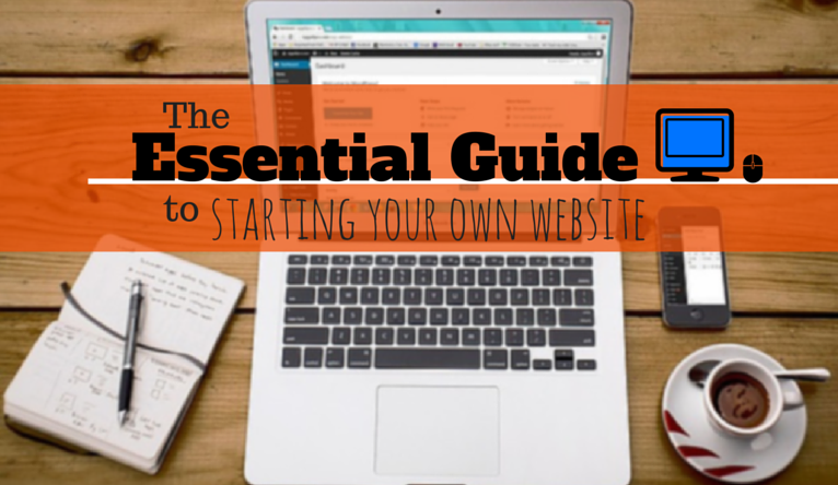 The Essential Guide to Starting Your Own Website