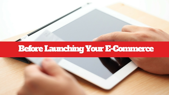 What To Do Before Launching Your E-Commerce