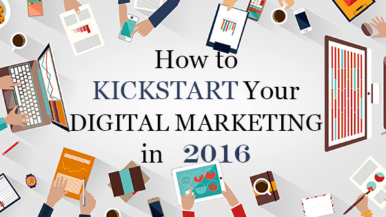 How to Kickstart Your Digital Marketing in 2016