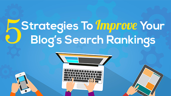 5 Strategies To Improve Your Blog's Search Rankings