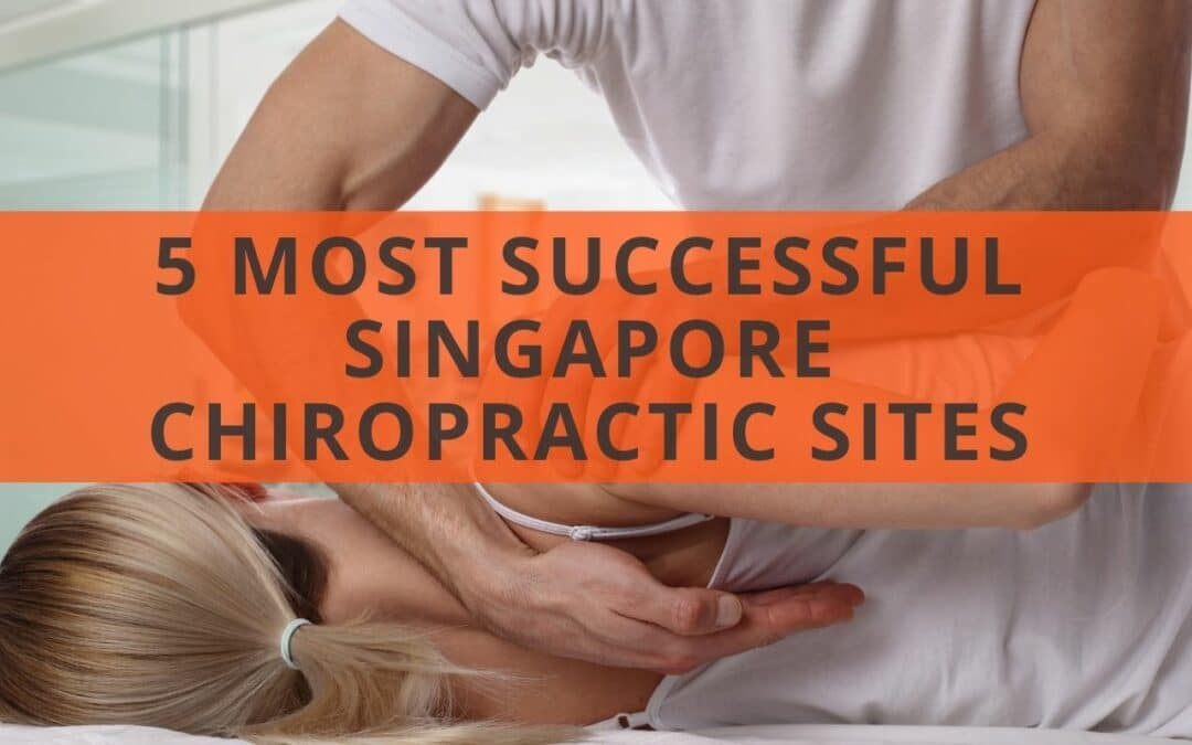 5 Most Successful Singapore Chiropractic Sites